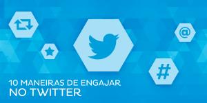 10 dicas rápidas para você aumentar o engajamento no Twitter